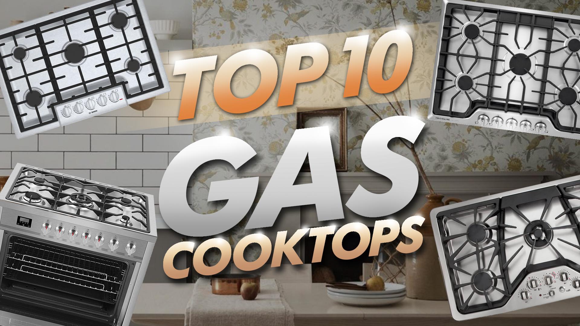Top 10 Gas Cooktops