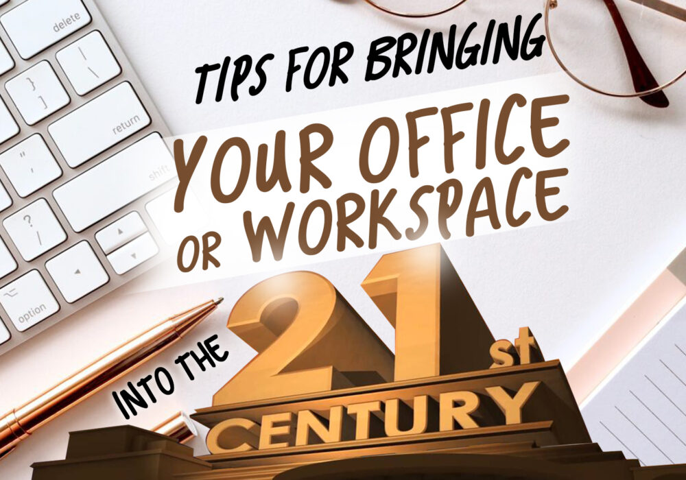Tips For Bringing Your Office Or Workplace Into The 21st Century