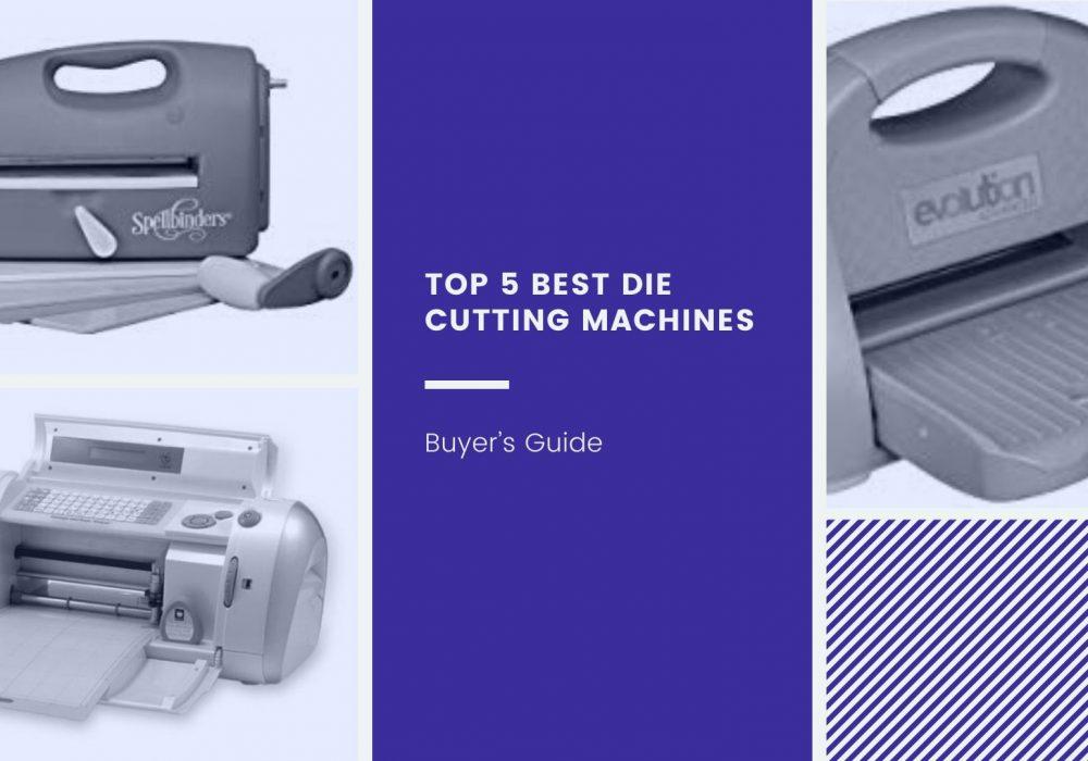Top 5 Best Die Cutting Machines